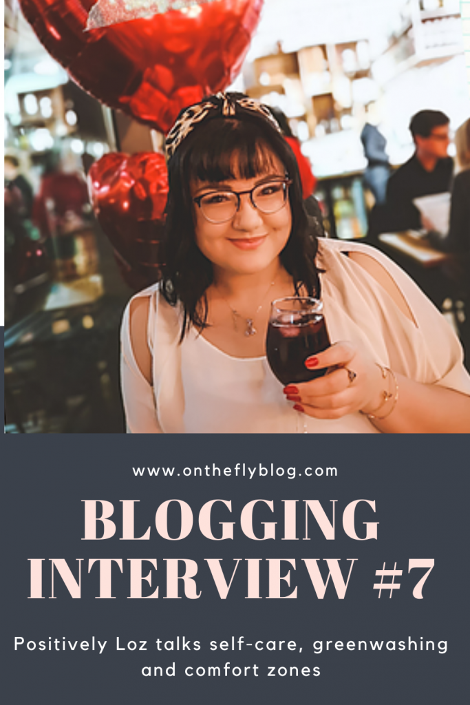 "A pin image showing Loz from positivelyloz.com with the title ""blogging interview #7: positively loz talks greenwashing, self care and the comfort zone"""